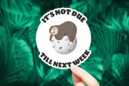 It's Not Due Till Next Week Sticker